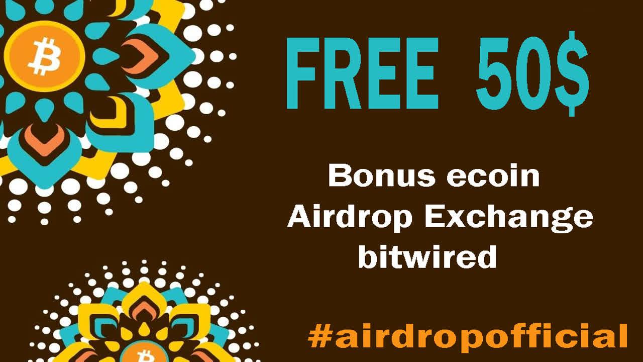 free 50$ Bonus ecoin Airdrop Exchange bitwired