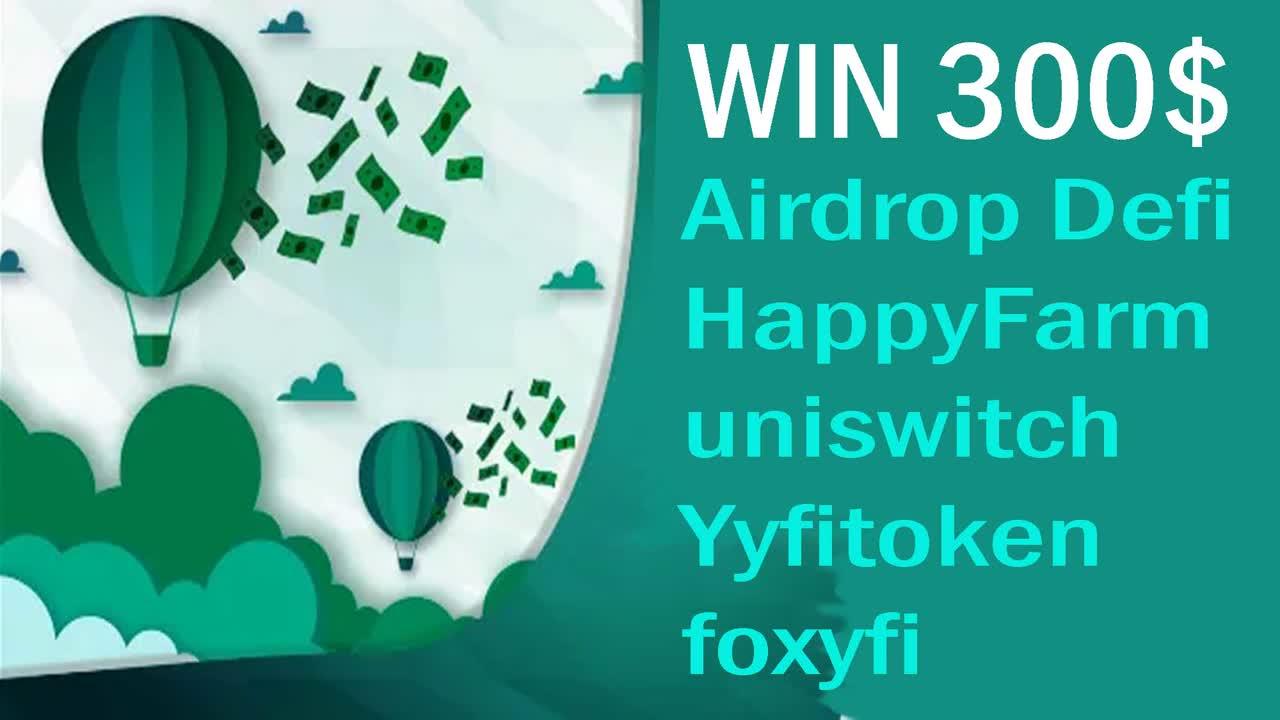free 300$ Airdrop Defi HappyFarm uniswitch Yyfitoken foxyfi