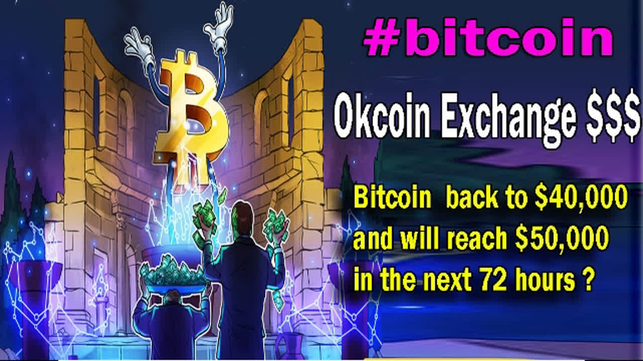 Okcoin Exchange 50$ + Bitcoin back to $40,000 and will reach $50,000 in the next 72 hours ?