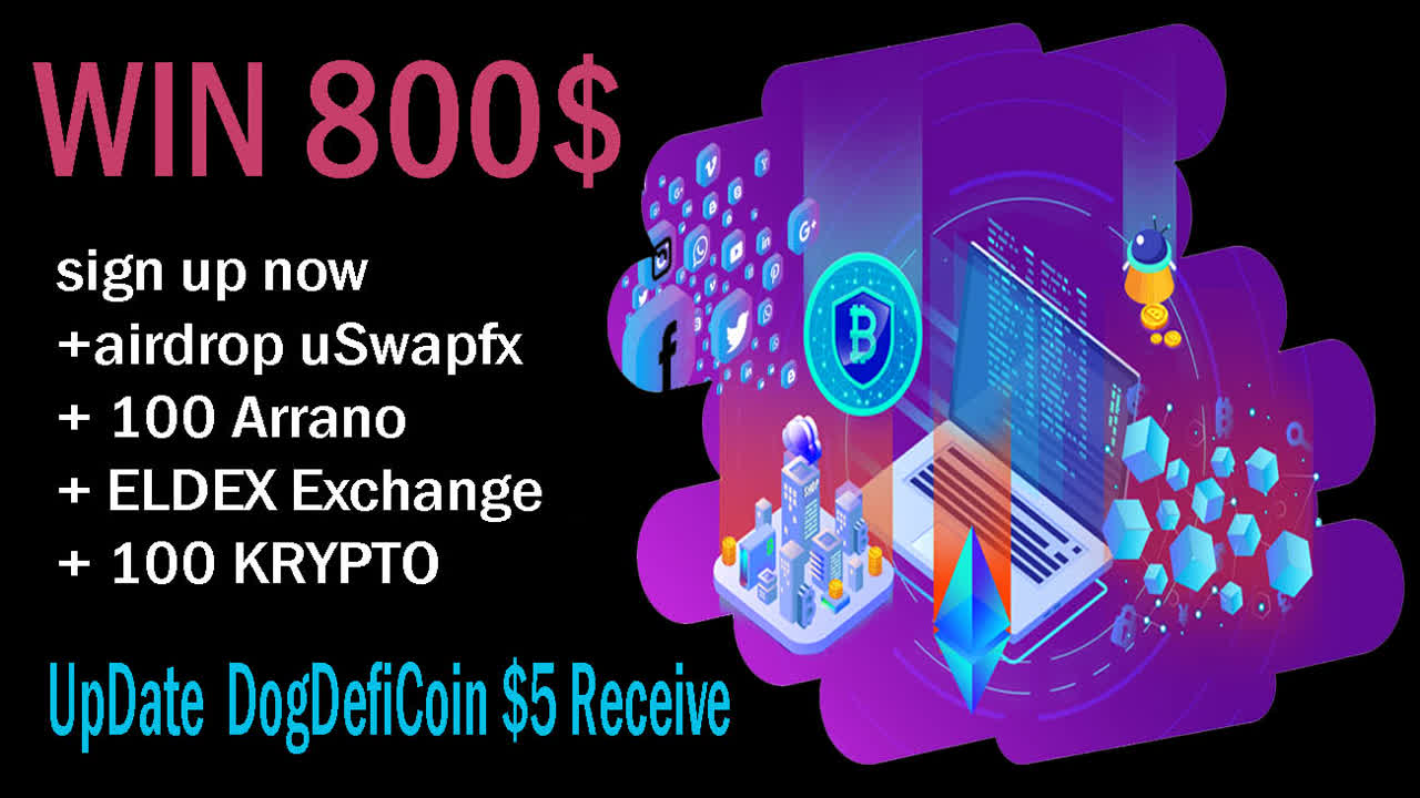 free 800$ Update Receive DogDefiCoin + 800 uSwapfx + 100 Arrano + ELDEX Exchange