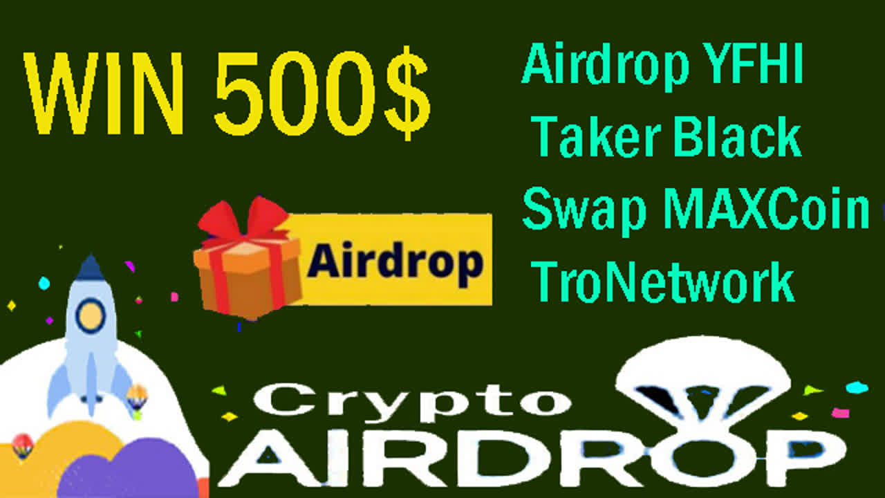 free 500$ Airdrop YFHI Taker Black Swap MAXCoin TroNetwork
