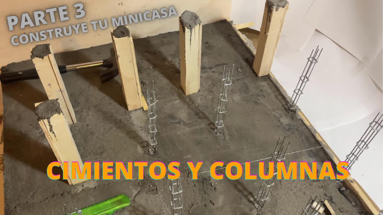 CONSTRUYE TU MINI CASA - PARTE 3 - Haciendo los cimientos y las columnas