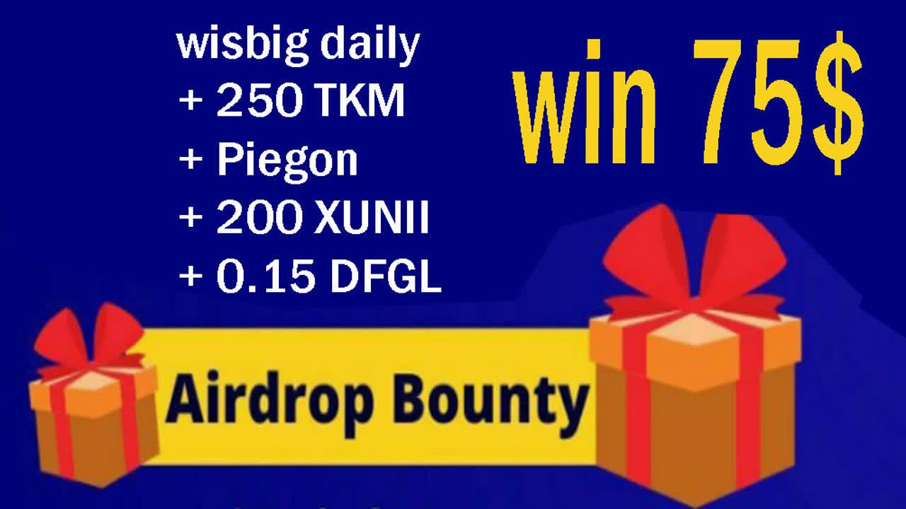 free 75$ airdrop wisbig daily + 250 TKM + Piegon + 200 XUNII + 0.15 DFGL